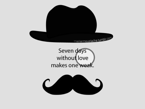Seven days without love makes one weak. :{D
