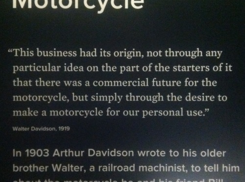 Visiting the Harley Davidson museum and found this quote about how they got started.  Not a business school pitch.   Authentic passion and excitement by tinkerers.  #loveit
