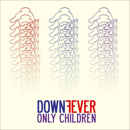 Only Children – Down Fever