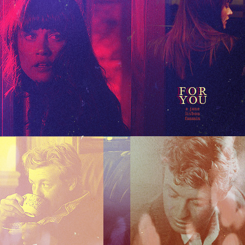 FOR YOU | a jane/lisbon fanmix; (+ back cover)01 editors - you don't know love | 02 sharon van etten - for you | 03 we were promised jetpacks - this is my house, this is my home | 04 doris day - i want to be happy | 05 fun. - light a roman candle with me | 06 parachutes - where were you? | 07 zola jesus - trust me | 08 said the whale - better for you | 09 steel train - kill monsters in the rain | 10 the perishers - nothing like you and i