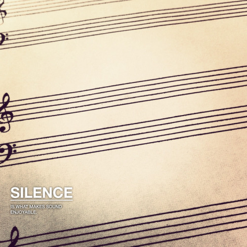 I love Silence. I am in love with Sound.