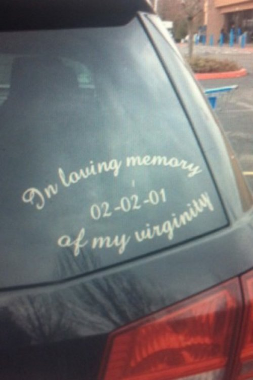 Car Decal Memorializes Virginity   That must have been a hard time for you. If you know what I mean.
