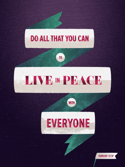 Do all that you can to live in peace with everyone - Romans 12:18 - Designed by Chris Rushing. Available as a print here.
