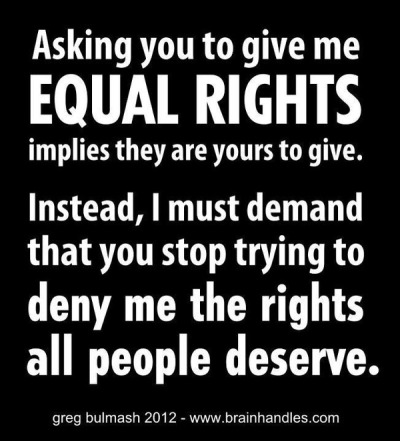 religiousragings:  stop trying to deny me the rights that all people deserve.