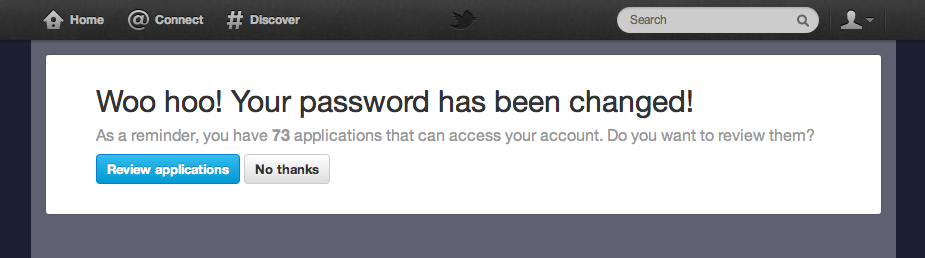 Twitter - After you change your password, the system reminds you how many apps have access to your account and lets you review them. /via Rolando Murillo