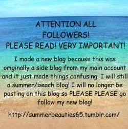 PLEASE GO FOLLOW MY NEW BLOG! http://summerbeauties65.tumblr.com/