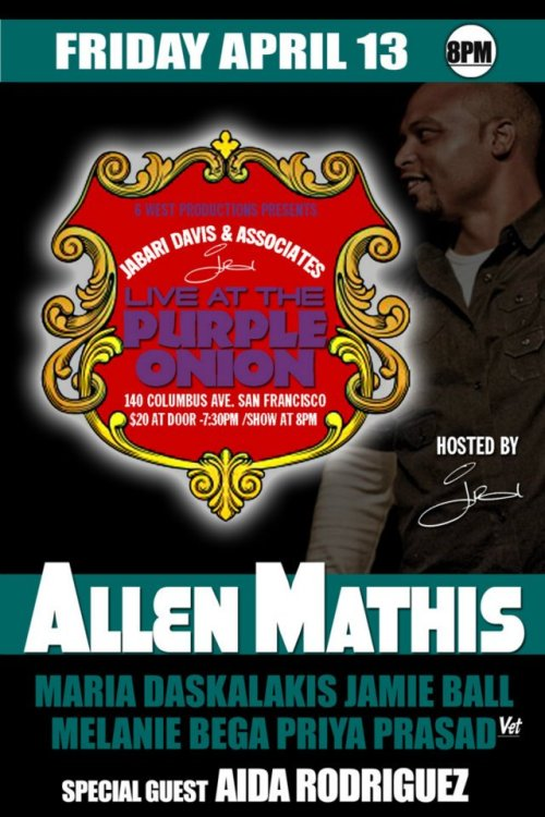 4/13. Allen Mathis @ Purple Onion. 140 Columbus Ave. SF. $20. 8PM. Featuring Maria Daskalakis, Jamie Ball, Melanie Bega, Priya Prasad and Aida Rodriguez. Hosted by Jabari Davis. Tickets Available: Here.
