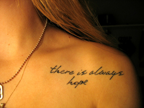 "fuckyeahtattoos:  I got this tattoo idea from a quote by Pittacus Lore. The full quote is ""When you have lost hope you have lost everything. But when all is lost, when all is dire and bleak, there is always hope"" This quote has come to mean a lot to me, because it helps me remember to never give up on the things I want, and to keep striving for my dreams. I had the artist incorporate a subtle infinite sign as well. It was done at Tattoo Planet, in Arizona, by Joey Luck. This was my first tattoo, I felt really comfortable with him and it helped me out a lot. Overall I'm completely happy with my first tattoo experience and my tattoo."