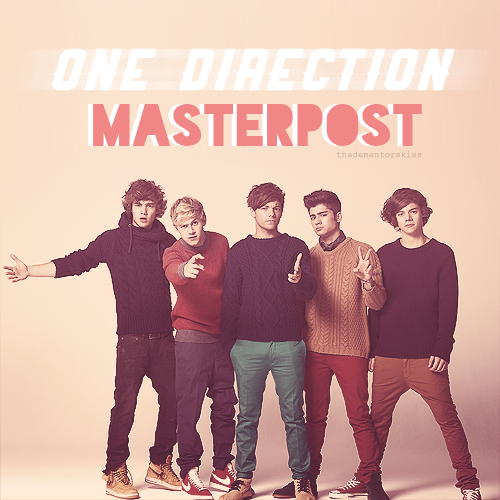 dreamsof-1d:  thedementorskiss:  A One Direction masterpost. If a link is broken, let me know and I'll try to replace it! Not every video, twitcam, and interview will be included. This is the important stuff. The X Factor:  Harry's Audition | Zayn's Audition | Niall's Audition | Louis's Audition | Liam's Audition | 1D Formed | Judges House Week 1: Performance, Video Diary, Song download Week 2: Performance, Video Diary, Song download Week 3: Performance, Video Diary, Song download Week 4: Performance, Video Diary, Song download Week 5: Performance, Video Diary, Song download Week 6: Performance, Video Diary, Song download Week 7: Performance, Video Diary, Song download Week 8: Performance, Video Diary, Song download Week 9: Performance, Video Diary, Song download Finals: Duet, Your Song, Torn, Chasing Cars, Video Diary, Your Song download, Torn download, Chasing Cars download Gotta Be You (TFX 2011) | 2011 Charity single | JLS vs One Direction | The Infamous Tomlegendson Interview Music Downloads: Forever Young, What Makes You Beautiful, Na Na Na, Another World, I Should Have Kissed You, Up All Night, Stand Up, Moments A Year In The Making: Part 1, Part 2, Part 3, Part 4, Part 5 iCarly: Part 1, Part 2 SNL: What Makes You Beautiful, One Thing, Skit Music Videos: What Makes You Beautiful, What Makes You Beautiful (Signings), Gotta Be You, One Thing Acoustic, One Thing Redirection: To watch any official 1D videos: onedirectionchannel or OneDirectionVEVO For a full list of 1D videos/audio: click and click  Whoever did this… you are perfect ok