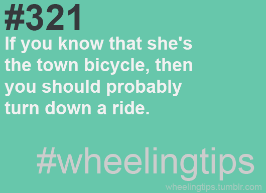 #321. If you know that she's the town bicycle, then you should probably turn down a ride. #wheelingtips