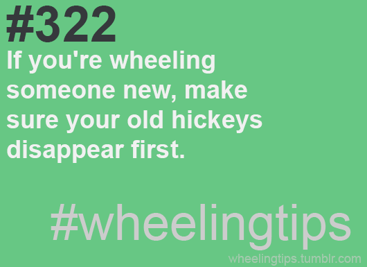 #322. If you're wheeling someone new, make sure your old hickeys disappear first. #FirstImpressions #wheelingtips
