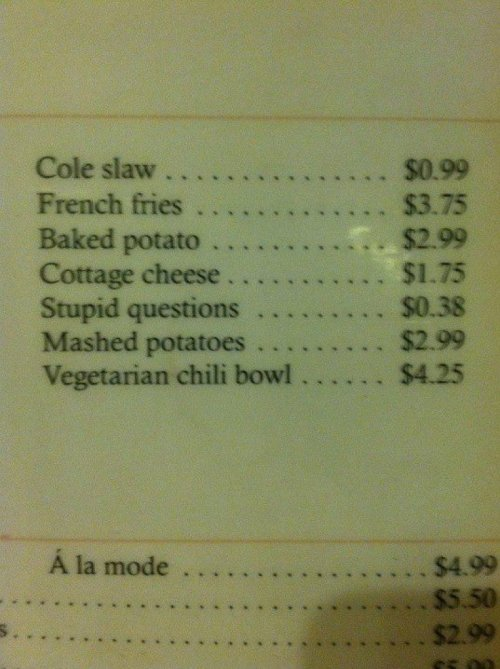"Stupid Questions Included on Menu   ""How Much is the Cole Slaw?"" ""Normally $.99, but since you asked… $1.37"""