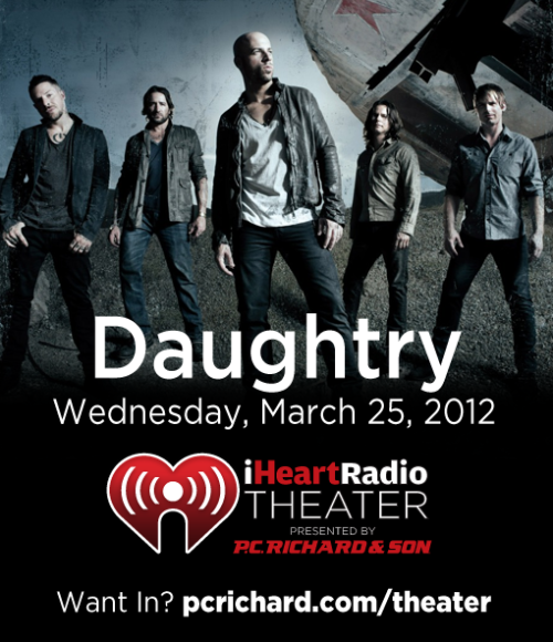 The iHeartRadio Theater presented by P.C. Richard & Son is a 200-person venue in New York City that hosts exclusive concert events. You cannot buy tickets to these private performances; you can only win your way in on the P.C. Richard & Son Facebook and Twitter pages. Rock band Daughtry will be at the iHeartRadio Theater presented by P.C. Richard & Son on Wednesday, April 25th! Only 200 people will be allowed into the show, and your chance is on Facebook and Twitter. How to Enter  You can enter for a chance to win tickets to this show by filling out the entry form on Facebook after liking our page, or retweet the message on Twitter found here. Good luck!  How much would you like to be at this show? Let us know in the comments!