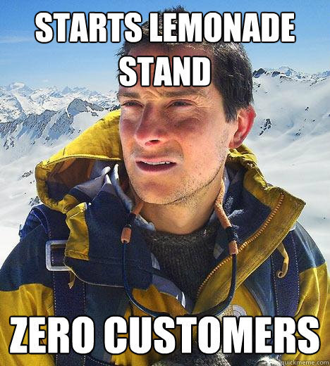 knowyourmeme:  Better drink my own pis—-LEMONADE. KYMdb - Bear Grylls / Better Drink My Own Piss