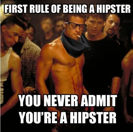 todaywasfor:  First rule of being a hipster. For Jack.  I am Jack's complete lack of surprise.