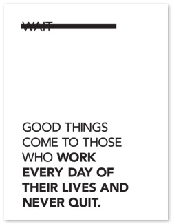 "(via Silkscreen Poster ""Good Things Come to Those Who…"" by Kyle Winton — Kickstarter)"