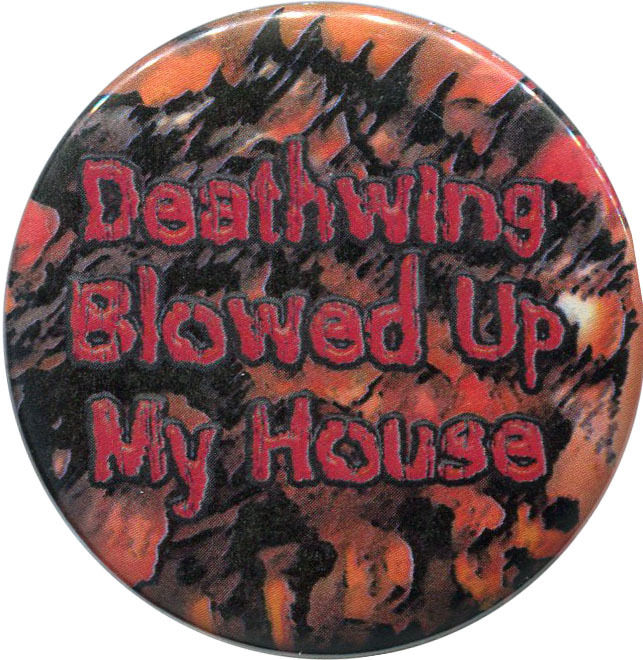 """Deathwing Blowed Up My House"" available from http://antieuclid.com/geek/gaming/world-of-warcraft/deathwing-blowed-up-my-house-2-25-round-button-magnet-keychain-mirror.html"