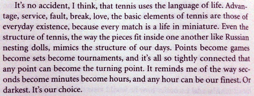 From Open by Andre Agassi. This book was one wild ride. An autobiography of an athlete who despised his sport and who constantly struggled with finding his identity. Ridiculously good. This has set an all-new standard in jock autobiographies.