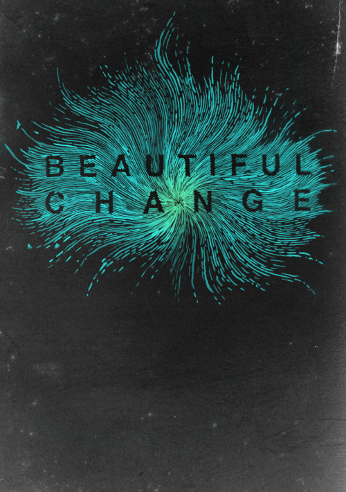 For the band, Beautiful Change.