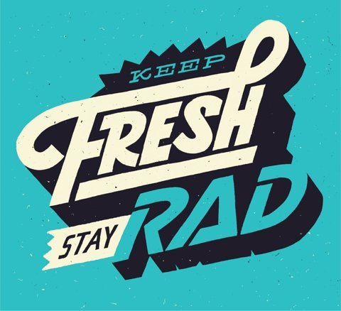 """Keep fresh. Stay rad"" by Unknown"