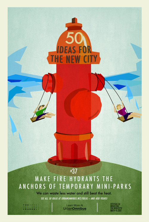 Urban Omnibus: 50 Ideas for the New City. #50: Make Fire Hydrants the Anchors of Temporary Mini-Parks.