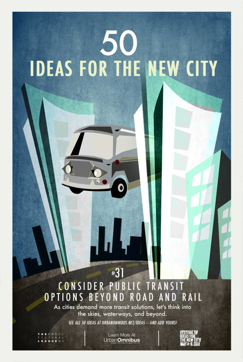 Urban Omnibus: 50 Ideas for the New City. #31 Consider Public Transit Options Beyond Road & Rail.