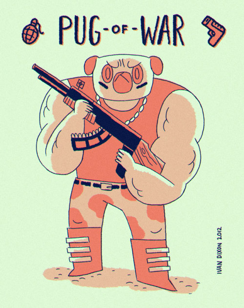 WHOAH YEAH PUG-OF WAR! My buddy Ivan started a tumblr. I'm currently working on some epic pitch material with this dude, get ready for prawns and battles dudes.