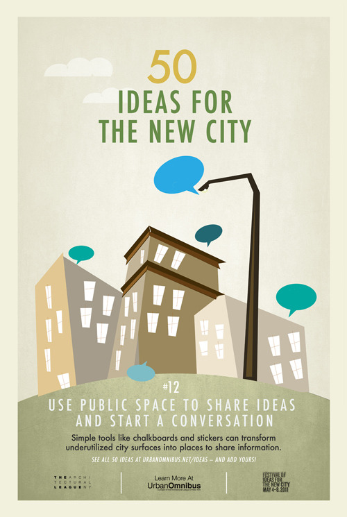 Urban Omnibus: 50 Ideas for the New City. #12 Use Public space to share ideals & start a conversation.
