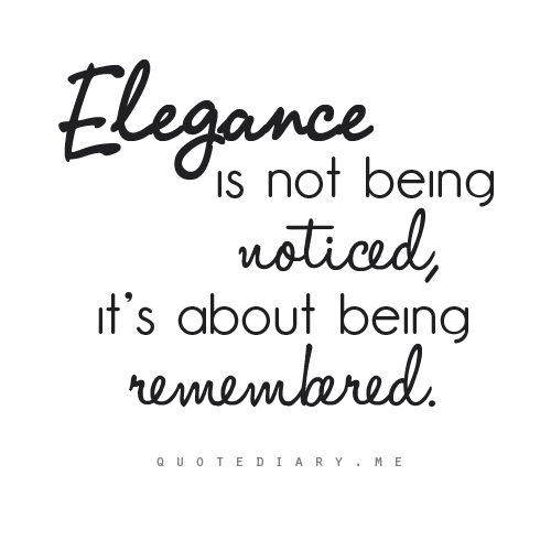 quotediaryofficial:  Be Elegant…  The sign of a beautiful woman.