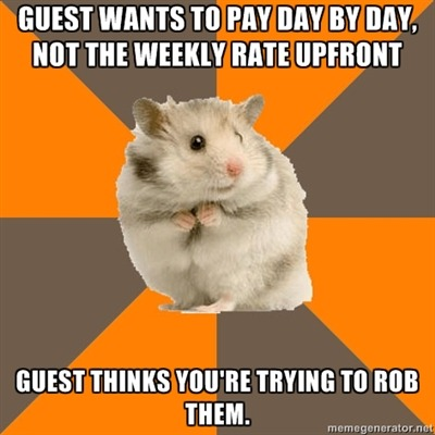 TOP: Guest wants to pay day by day, not the weekly rate upfront. BOTTOM: Guest thinks you're tying to rob them.