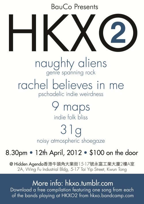 Tonight is the night! HKXO 2 featuring some of the best Hong Kong has to offer.  Full details below.  Hope to see you there! HKXO is a crossover. In a city famed for its blend of west and east, there unfortunately remains a divide between two parallel music communities. Whilst, the musical landscape of HK has never looked as bright as it has coming into 2012; HKXO aims to further close the rapidly narrowing gap between musicians in the territory; exposing as many people to as much beautiful, local, independent and genuine music as possible along the way. Most of all, it's an excuse for a good time.Date : 12th April, 2012Time : 8:30PMTicket : $100 on the doorLocation: Hidden Agenda( New Location)香港牛頭角大業街15-17號永富工業大廈2樓A室2A, Wing Fu Industrial Bldg, 15-17 Tai Yip Street, Kwun Tong, Hong KongRachel Believes in Me:Psychedelic indie.http://www.facebook.com/pages/Rachel-Believes-in-Me/135839869775520?ref=ts9 Maps:Lush indie folk-pophttp://www.facebook.com/9MapsNaughty AliensGenre spanning/defying rock'n'rollhttps://www.facebook.com/hongkongaliens31G:Loud as hell, atmospheric shoegaze/noisepop.http://www.facebook.com/31ghk