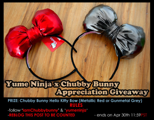 yumeninja:  Chubby Bunny (of Iamchubbybunny.com) and I are teaming up for a giveaway! We're giving away ONE Official Chubby Bunny Hello Kitty bow in either Metallic Red & Gunmetal  (winner's choice) WHAT ARE THE RULES? MUST DO THESE TO BE ENTERED 1. FOLLOW iamchubbybunny.tumblr.com and yumeninja.tumblr.com 2. REBLOG (so you can be counted) 3. Contest ends April 30, 2012 at 11:59pst (PACIFIC STANDARD TIME) 4. Winner will be announced in May. -we will be checking to see if winner is following BOTH tumblr blogs- contest is open internationally-delivery of prize will vary depending upon shipping times & location