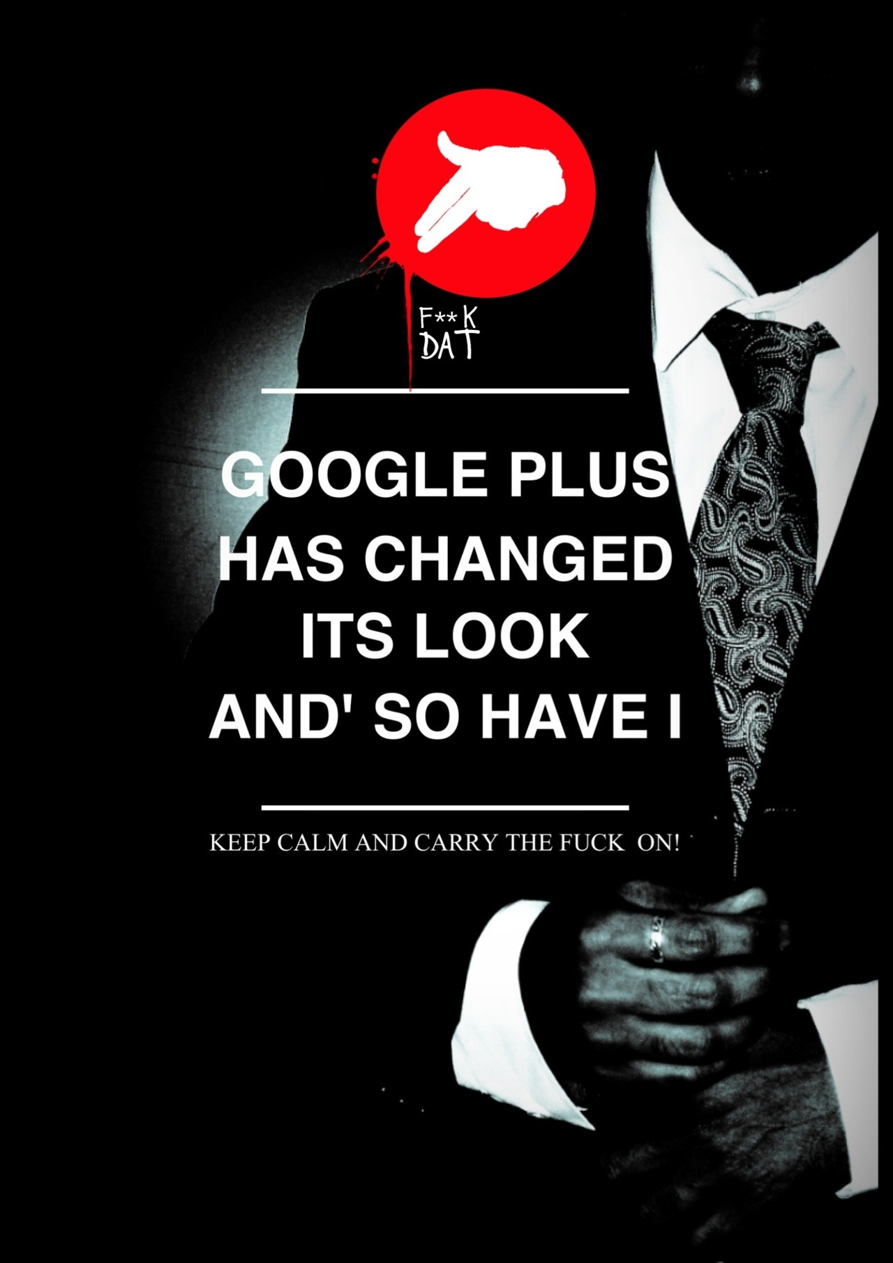 GOOGLE PLUS HAS CHANGED ITS LOOK, AND SO HAVE I - KEEP CALM AND CARRY THE FUCK ON !