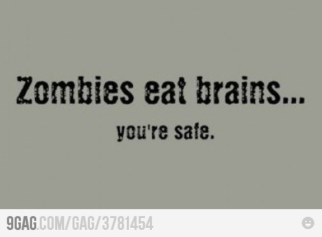They say zombies eat brains, so…  (via 9GAG)