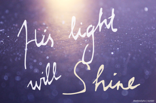 His light will shine <3