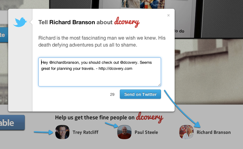 Evangelizing: @Dcovery is asking their users/visitors of the site to share the site with some well known travel specialists like Richard Branson.  Check the results in Twitter as we go.