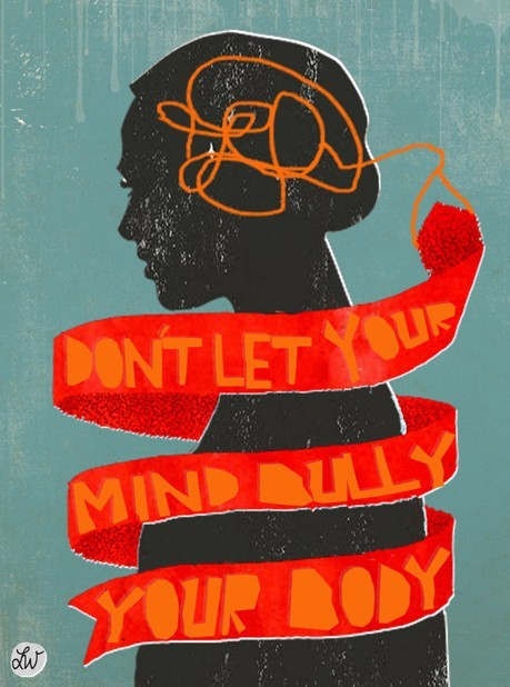 muffintop-less:  Don't let your mind, bully your body.