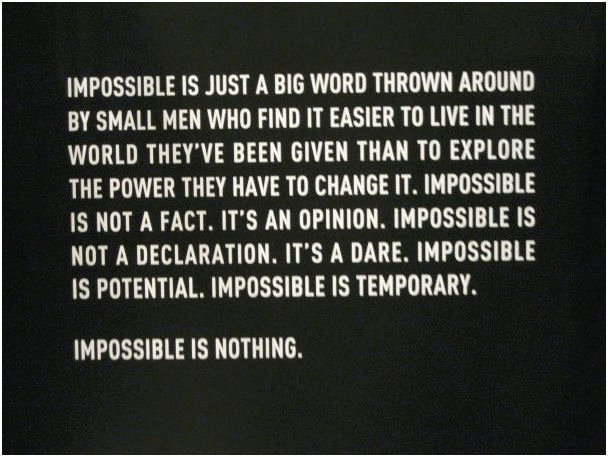 I dare you to tell me that it is impossible.