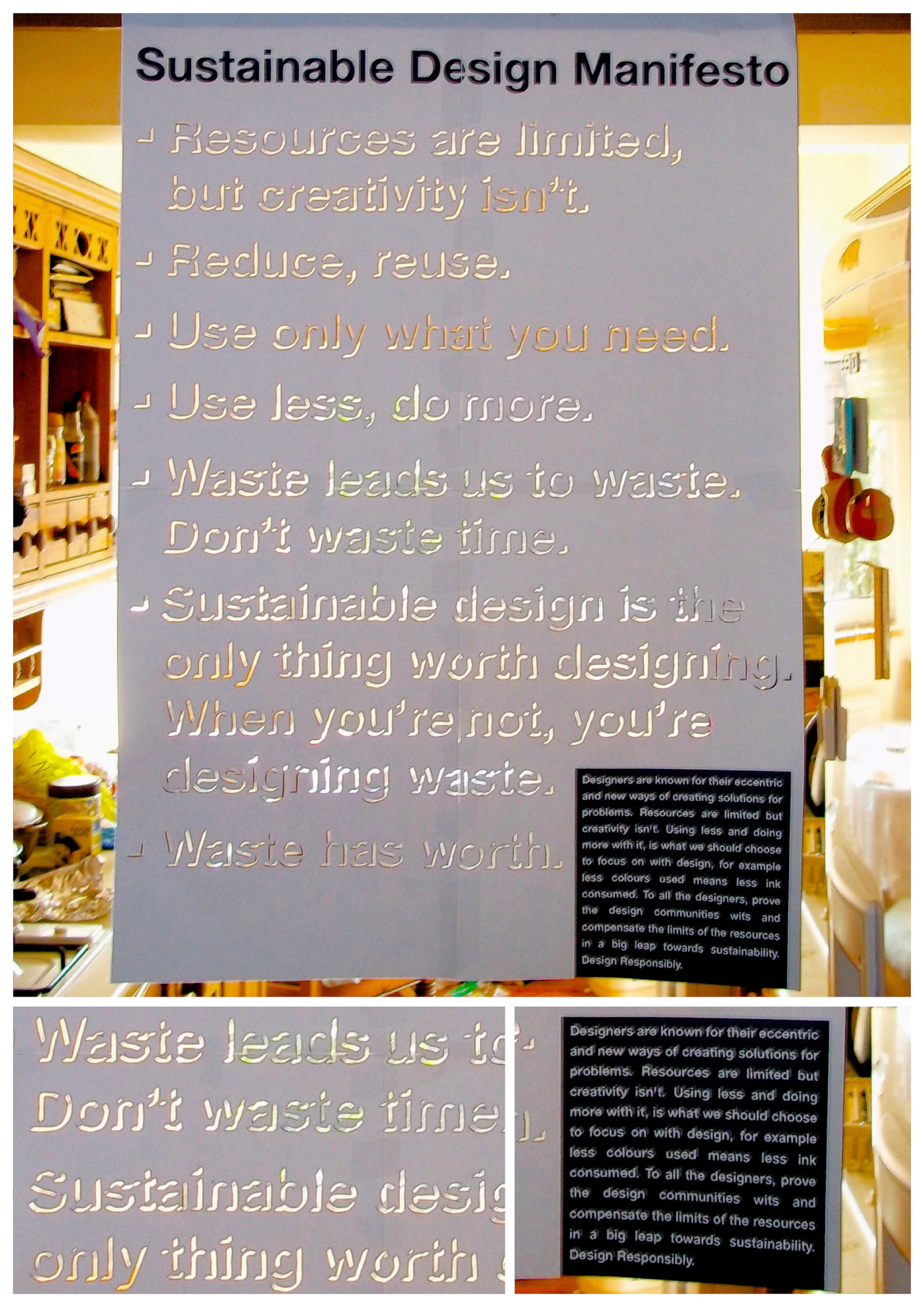 Sustainable Design Manifesto (Mockup) Designers are known for their eccentric and new ways of creating solutions for problems. Resources are limited but creativity isn't. Using less and doing more with it, is what we should chose to focus on with design, for example Less colours used means less ink consumed. To all the designers, prove the design community's wits and compensate the limits of the resources in a big leap towards sustainability. Design Responsibly.