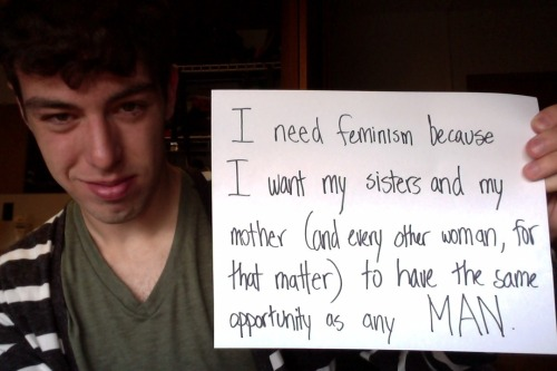 "Thought I'd get in on the ""Who needs feminism"" campaign. Equality is a right, not a privilege."