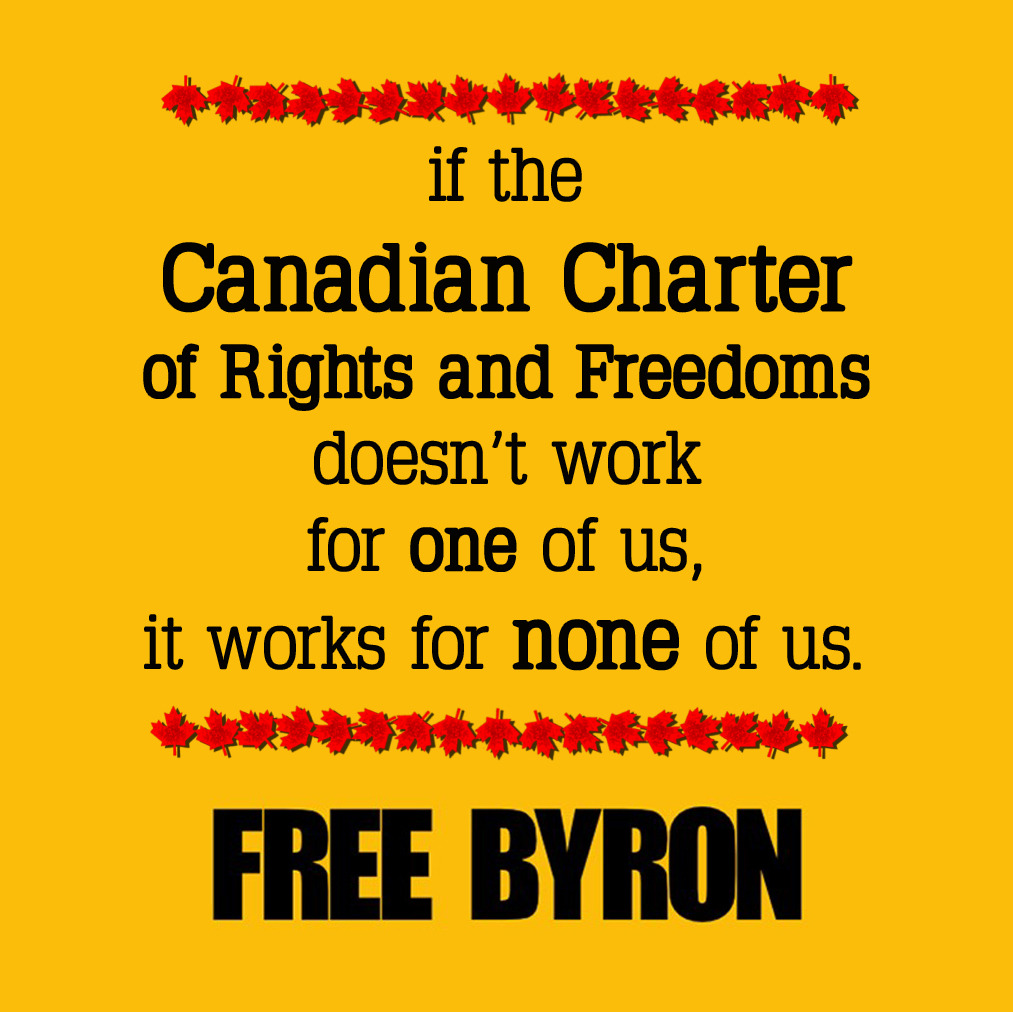 If the Canadian Charter of Rights and Freedoms doesn't work for one of us, it works for none of us. Free Byron  copyright notice: This is an original work dedicated to the public domain
