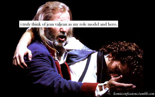 i truly think of jean valjean as my role model and hero.   this was mine I think but I don't even remember why am I awake?