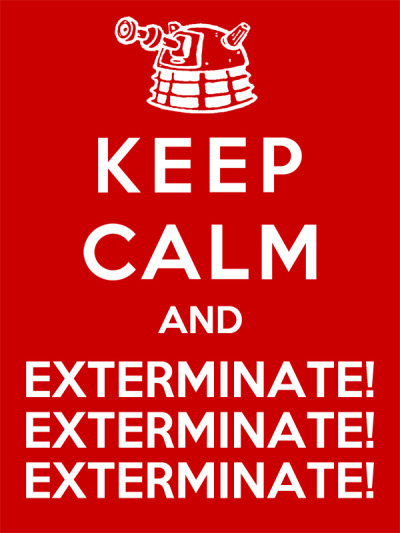 KEEP CALM AND EXTERMINATE Available At OtherTees for only  €9/$12/£7.5 Until April 15 Also available at RedBubble Designed by Royal Bros Art Artist: || Facebook ||Twitter || Tumblr || Othertees || Qwertee ||