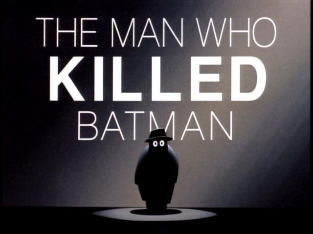nocontxt:  Batman the Animated SeriesEpisode #051: The Man Who Killed BatmanVillain: The Joker, Harley Quinn and Rupert Thorne When a small time gang member seemingly kills Batman by accident, he gets involved with gangs all over Gotham, as well as the Joker and Rupert Thorne, none of whom believe his story that everything that is happening is by preposterous happenstance.