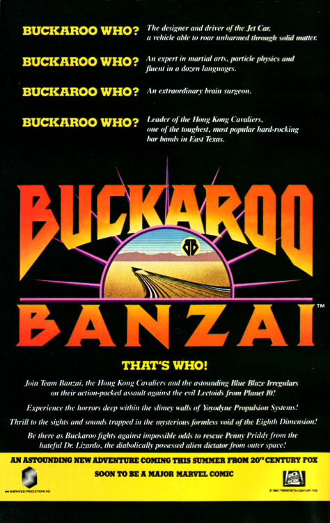 The Adventures of Buckaroo Banzai movie was released in 1984. This ad is from Marvel Comics, which published the comic adaptation the same year, drawn by Mark Texeira. This is the movie trailer, with the music and images of the end titles: