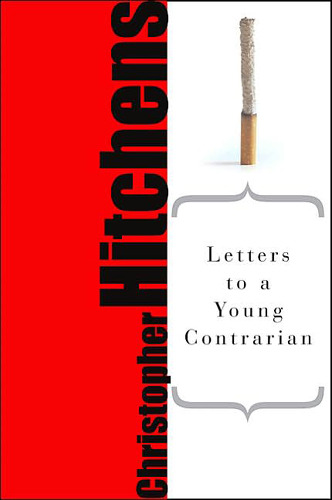 "Letters to a Young Contrarian (Art of Mentoring) Christopher Hitchens ""Beware the irrational, however seductive. Shun the 'transcendent' and all who invite you to subordinate or annihilate yourself. Distrust compassion; prefer dignity for yourself and others."" The Hitch condenses years' worth of his advice ""to the young and the restless"" into a series of letters written as if to just one of them — a form borrowed from Rainer Maria Rilke's Letters to a Young Poet."