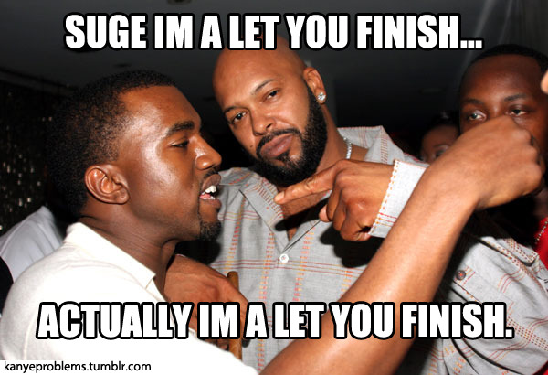SUGE I'M A LET YOU FINISH.