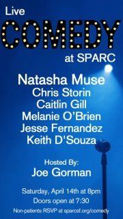 4/14. Comedy @ SPARC. 1256 Mission St. SF. Free. 8PM. Featuring Natasha Muse, Chris Storin, Caitlin Gill, Melanie O'Brien, Jesse Fernandez, Keith D'Souza and hosted by Joe Gorman.  [Non-medical marijuana member attendees need to RSVP: Here.]