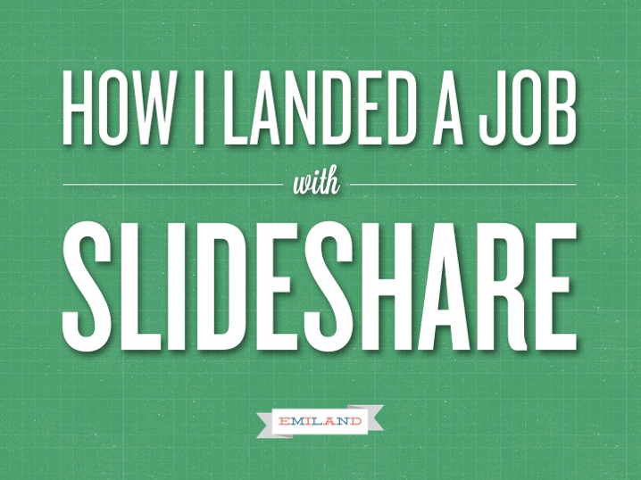 How I landed a job with Slideshare  This is how you do a resume, kids.