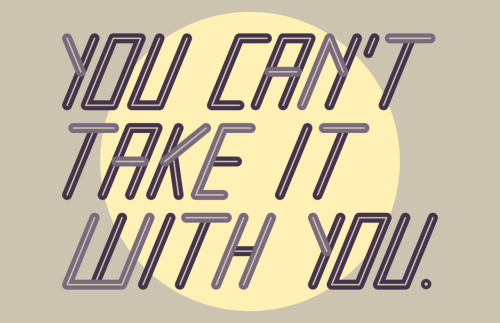 "Wk. 07Idiom: ""You can't Take It with You"" Buy it @ Society6"